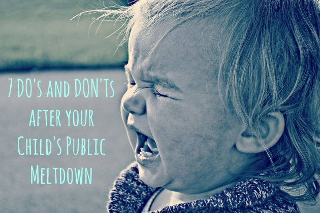 7 DOs and DONTs after your Childs Public Meltdown