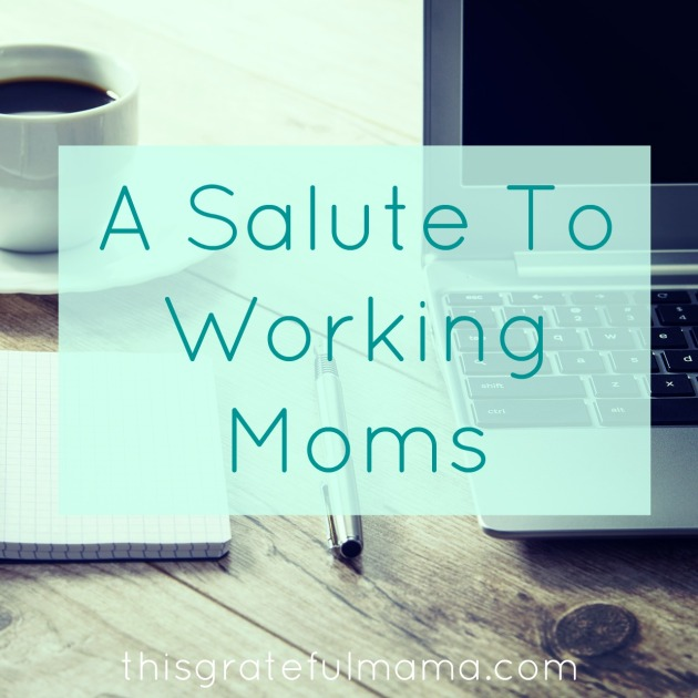A Salute To Working Moms | thisgratefulmama.com