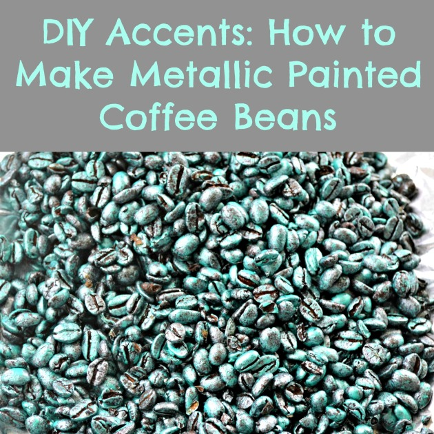 DIY Accents How to Make Metallic Painted Coffee Beans