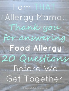 I Am THAT Allergy Mama: Thank You For Answering My Food Allergy 20 Questions Before We Get Together | thisgratefulmama.com