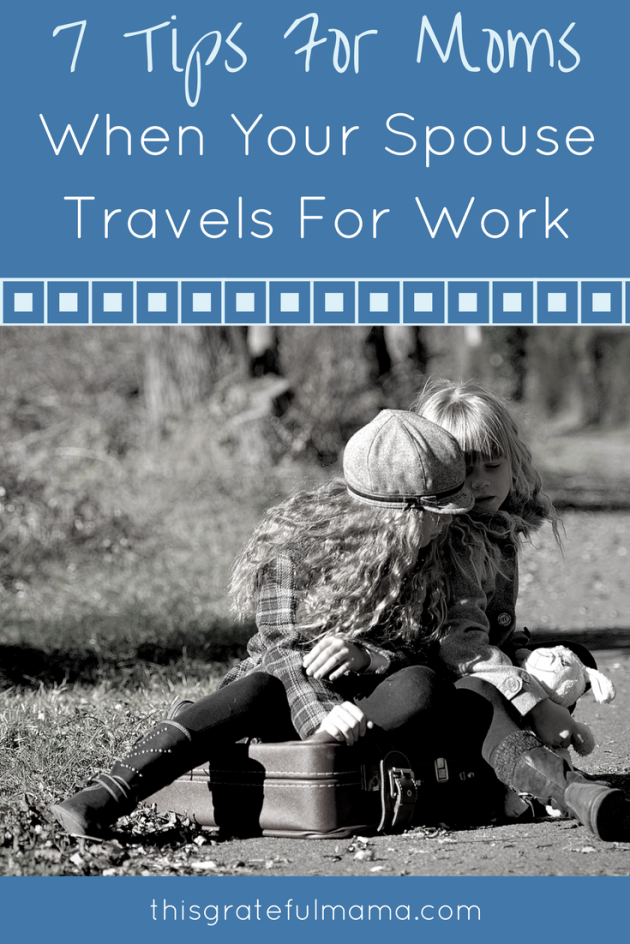7 Tips For Moms When Your Spouse Travels For Work | thisgratefulmama.com