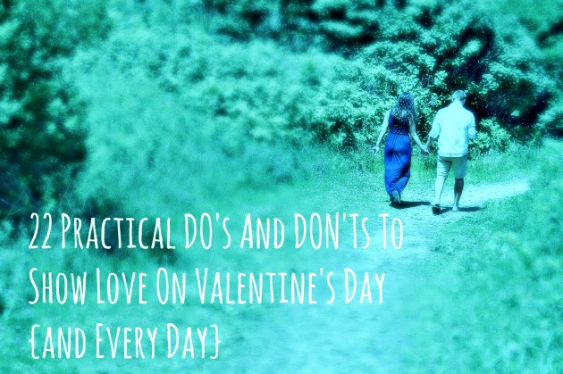 22 Practical DO's And DON'Ts To Show Love On Valentine's Day  {and Every Day} | thisgratefulmama.com