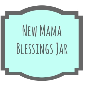 The New Mama Blessings Jar | thisgratefulmama.com