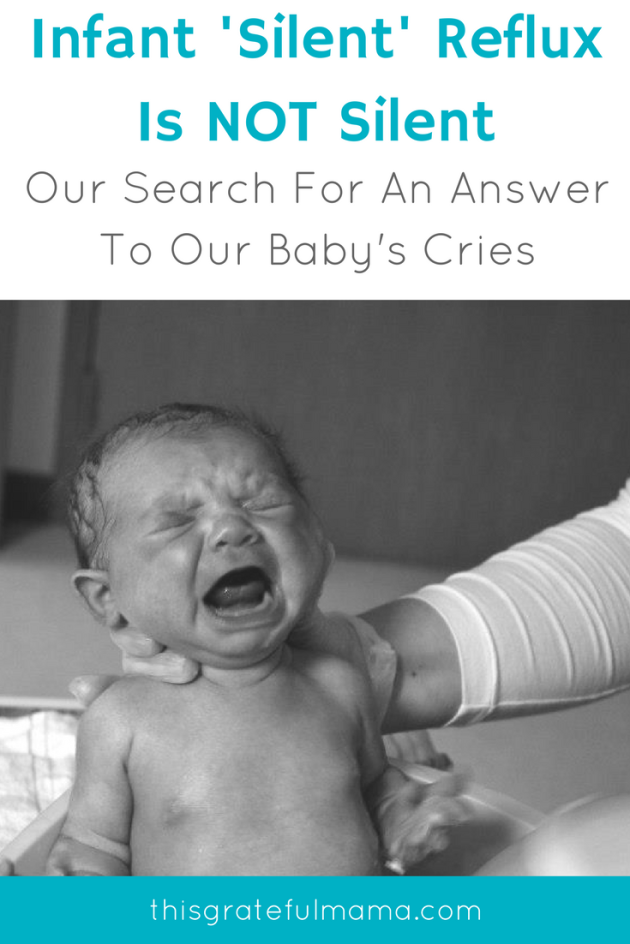 Infant 'Silent' Reflux Is NOT Silent - Our Search For An Answer To Our Baby's Cries | thisgratefulmama.com