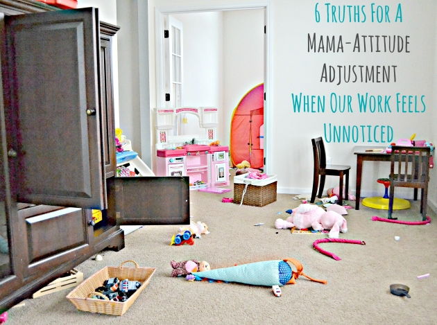 6 Truths For A  Mama-Attitude Adjustment When Our Work Feels Unnoticed | thisgratefulmama.com