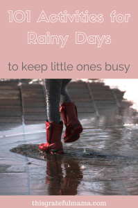 101 Rainy Day Boredom-Busters for Preschoolers and Toddlers   thisgratefulmama.com #rainyday #toddler #preschool #activity #boredombuster #thisgratefulmama #101activities #kids #children #moms