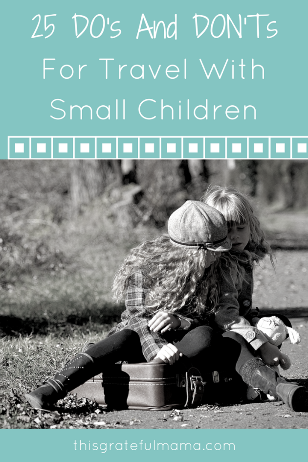 25 DO's And DON'Ts For Travel With Small Children | thisgratefulmama.com
