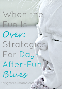 When The Fun Is Over: Strategies For Day-After-Fun Blues | thisgratefulmama.com