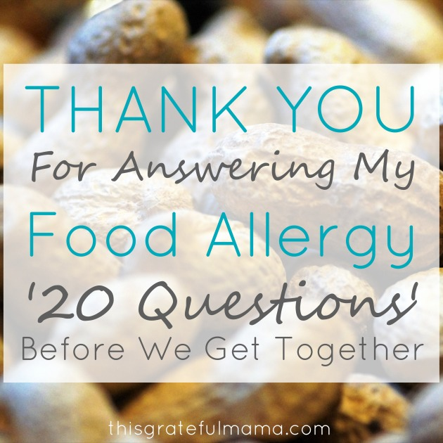 Thank You For Answering My Food Allergy '20 Questions' Before We Get Together | Thisgratefulamama.com